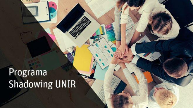 II Edición proyecto SHADOWING UNIR: Adéntrate en el mercado laboral con un mentor profesional y personalizado