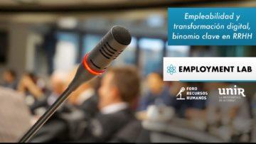 Employment Lab: Empleabilidad y transformación digital, binomio clave en RRHH